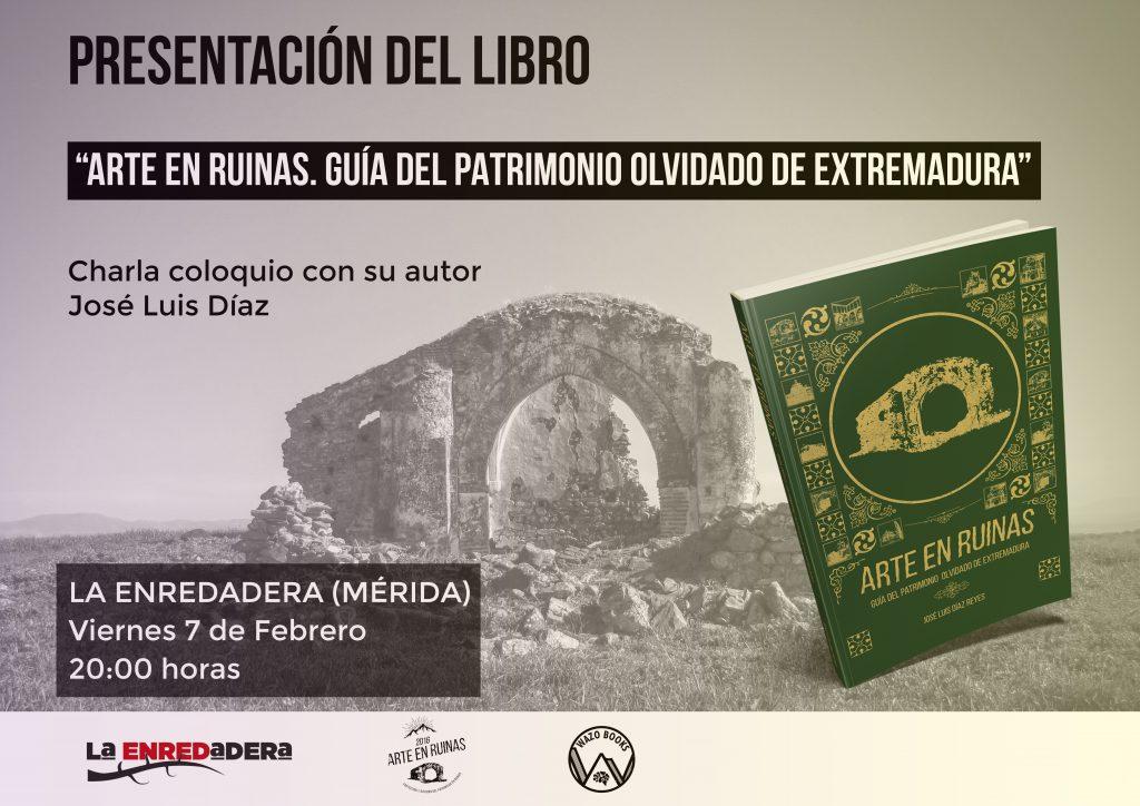 """Presentación del libro """"Arte en ruinas. Guia del patrimonio olvidado de Extremadura"""""""